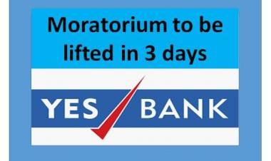 YES BANK  - Moratorium to be lifted in 3 days