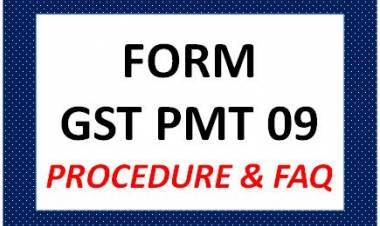 FORM GST PMT 09 – PROCEDURE & FAQ