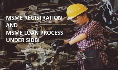 MSME REGISTRATION AND MSME LOAN PROCESS UNDER SIDBI