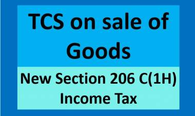 TCS on sale of Goods - newly inserted section 206 C(1H) in Income Tax